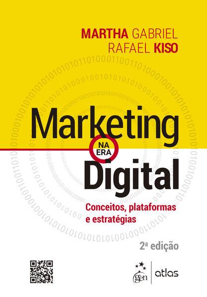 Marketing na Era Digital - Conceitos, Plataformas e Estratégias, livro de Martha GABRIEL, Rafael KISO
