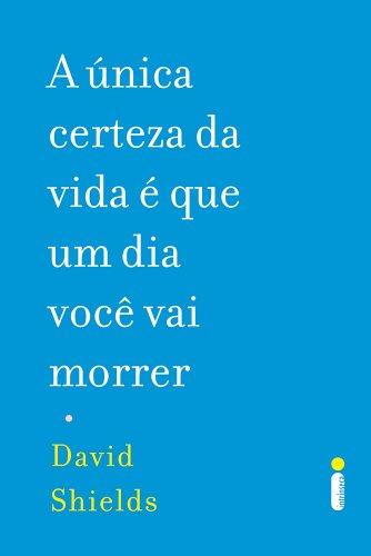 A unica certeza da vida é que um dia você vai morrer, livro de David Shields