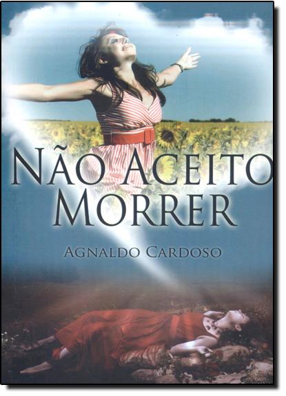 Não Aceito Morrer, livro de Agnaldo Cardoso