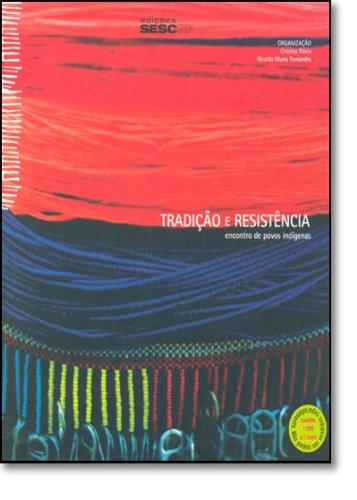 Tradição e Resistência. Encontro de Povos Indígenas, livro de Cristina Flória, Ricardo Muniz Fernandes