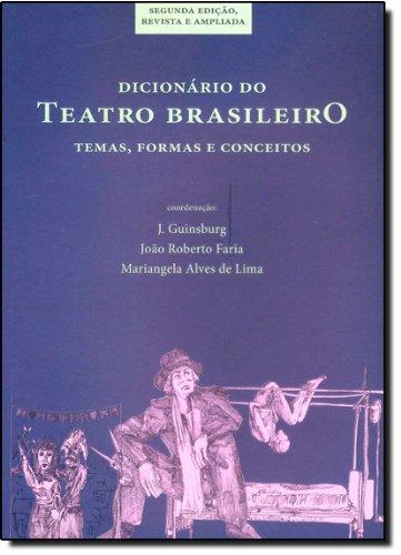 Dicionario Do Teatro Brasileiro - Temas, Formas E Conceitos, livro de J. Guinsburg, João Roberto Faria, Mariangela Lima