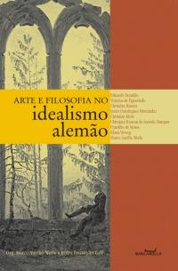 Arte e filosofia no idealismo alemão, livro de Marco Aurélio Werle, Pedro Fernandes Galé (Orgs.)