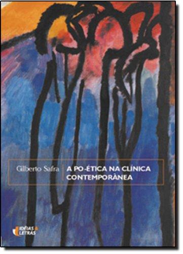 A Po-Ética na Clínica Contemporânea, livro de Gilberto Safra