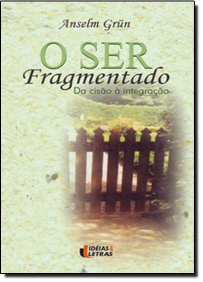 Ser Fragmentado, O, livro de Anselm Grün