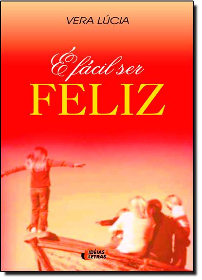 É Fácil Ser Feliz, livro de LUCIA