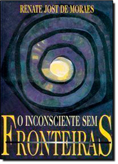Inconsciente Sem Fronteiras, O, livro de Renate Jost de Moraes