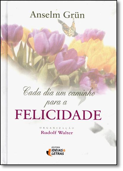 Cada Dia Um Caminho Para a Felicidade - Capa Dura, livro de Anselm Grün