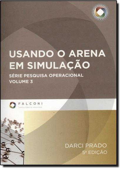 Usando o Arena em Simulação - Vol.3 - Série Pesquisa Operacional - Acompanha Cd, livro de Darci Prado