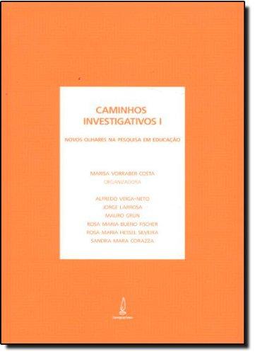 Caminhos Investigativos. Novos Olhares Na Pesquisa Em Educação - Volume 1, livro de Marisa Vorraber Costa