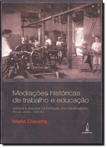 Mediações Históricas De Trabalho E Educação, livro de Maria Ciavatta