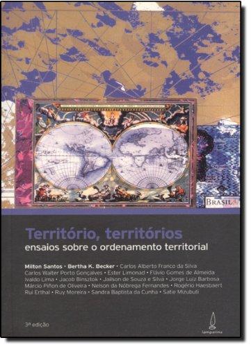 Território, Territórios. Ensaios Sobre O Ordenamento Territorial, livro de Milton Santos