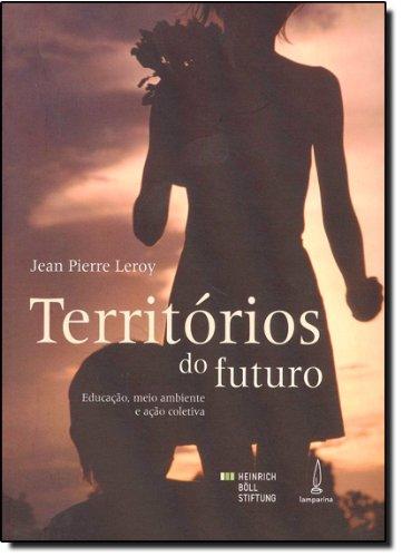 Territórios do Futuro. Educação, Meio Ambiente e Ação Coletiva, livro de Jean Pierre Leroy