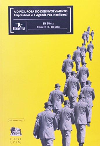 DIFICIL ROTA DO DESENVOLVIMENTO, A - EMPRESARIOS E AGENDAS POS-NEOLIBERAL, livro de BOSCHI, RENATO RAUL ; DINIZ, ELI