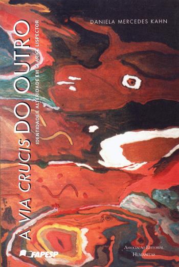 A via crucis do outro - Identidade e alteridade em Clarice Lispector, livro de Daniela Mercedes Kahn