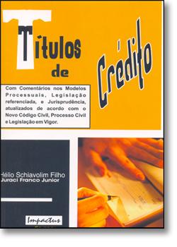 TITULOS DE CREDITO NA PRATICA, livro de SCHIAVOLIM FILHO