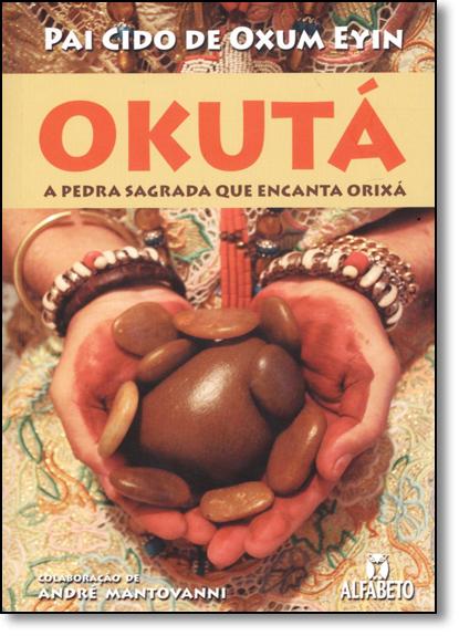 Okutá a Pedra Sagrada Que Encanta Orixá, livro de Pai Cido de Oxum Eyin