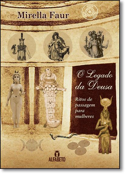 Legado da Deusa, O: Ritos de Passagem Para Mulheres, livro de Mirella Faur