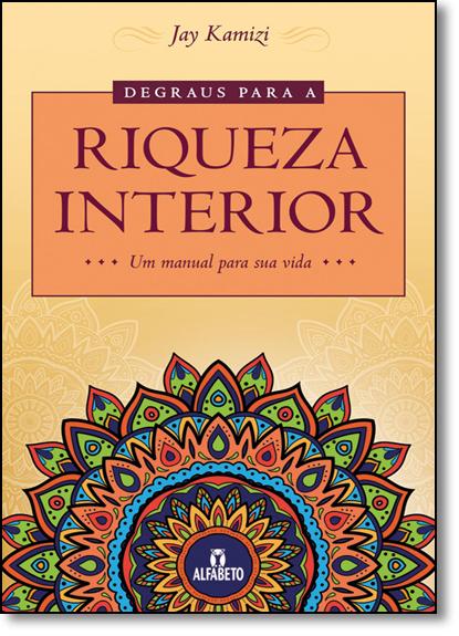 Degraus Para a Riqueza Interior ... Um Manual Para Sua Vida, livro de Jay Kamizi