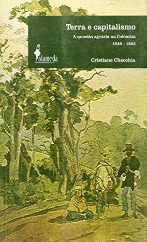 Terra e capitalismo - A questão agrária na Colômbia 1848-1853, livro de Cristiane Checcia