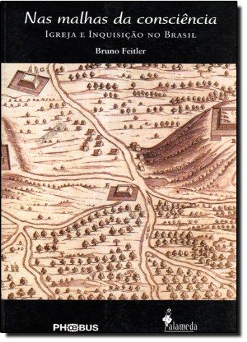 Nas malhas da consciência - Igreja e inquisição no Brasil, livro de Bruno Feitler