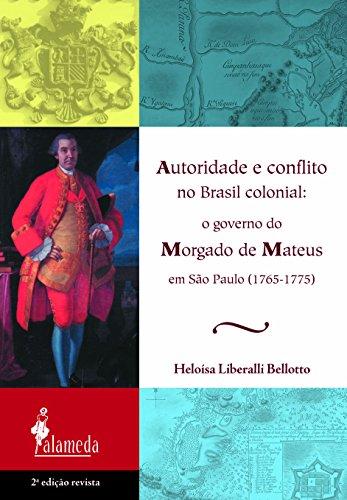 Autoridade e conflito no Brasil colonial: o governo Morgado de Mateus em São Paulo (1765-1775), livro de Heloisa Liberalli Bellotto