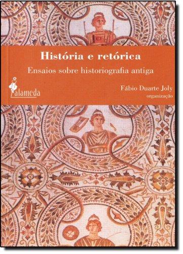 História e retórica - Ensaios sobre historiografia antiga, livro de Fábio Duarte Joly (Org.)