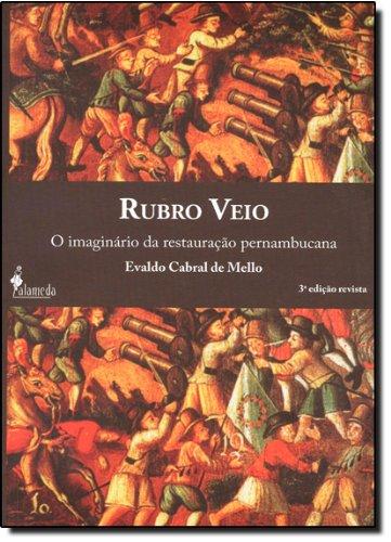 Rubro Veio - O imaginário da restauração pernambucana, livro de Evaldo Cabral de Mello