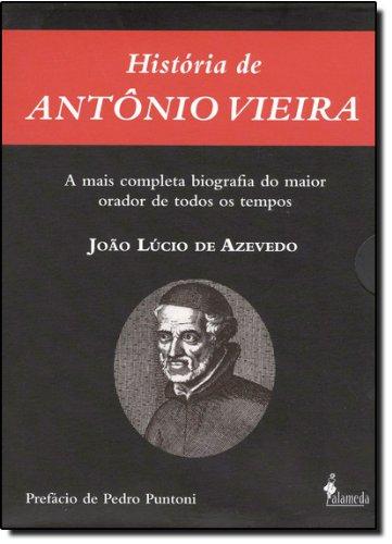 História de Antônio Vieira (Tomo I) - A mais completa biografia do maior orador de todos os tempos, livro de João Lúcio de Azevedo