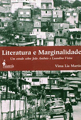 Literatura e marginalidade - Um estudo sobre João Antônio e Luandino Vieira, livro de Vima Lia Martin