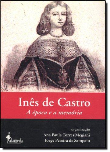 Inês de Castro - A época e a memória, livro de Ana Paula Torres Megiani, Jorge Pereira de Sampaio
