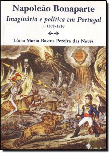 Napoleão Bonaparte - Imaginário e política em Portugal (1808-1810), livro de Lúcia Maria Bastos Pereira das Neves