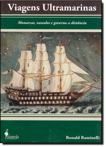 Viagens ultramarinas - Monarcas, vassalos e governo a distância, livro de Ronald Raminelli
