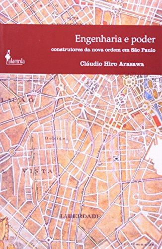 Engenharia e poder - Construtores da nova ordem em São Paulo, livro de Claúdio Hiro Arasawa