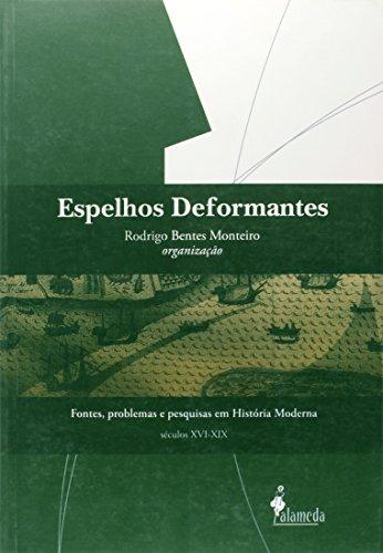 Espelhos deformantes - Fontes, problemas e pesquisas em História Moderna (séculos XVI-XIX), livro de Rodrigo Bentes Monteiro (Org.)