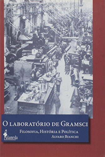 O laboratório de Gramsci - Filosofia, História e Política, livro de Alvaro Bianchi