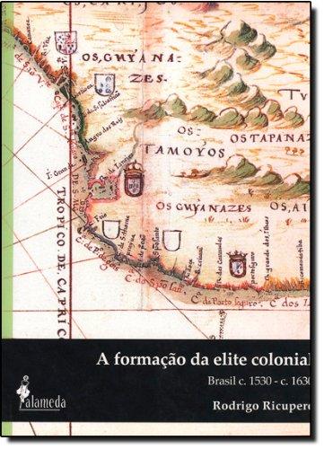 A formação da elite colonial - Brasil c.1530- c.1630, livro de Rodrigo Ricupero