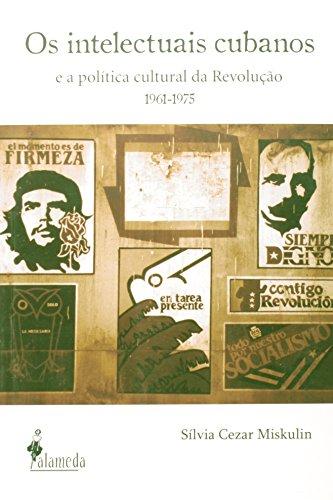 Os intelectuais cubanos e a política cultural da Revolução 1961-1975, livro de Silvia Cezar Miskulin
