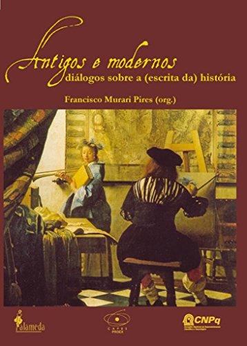 Antigos e modernos - Diálogos sobre a (escrita da) história, livro de Francisco Murari Pires (Org.)