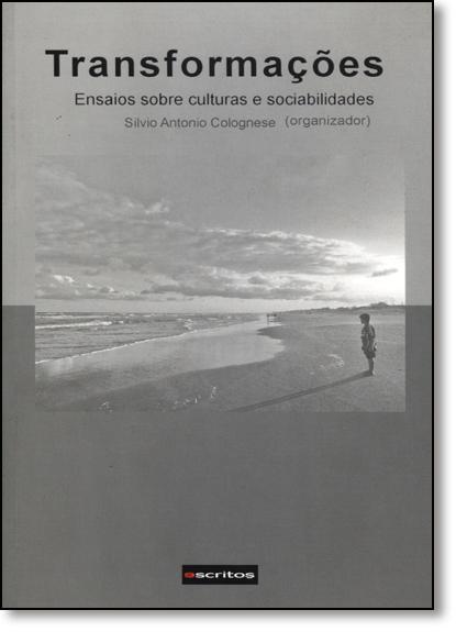 Transformações: Ensaios Sobre Culturas e Sociabilidades, livro de Silvio Antonio Colognese