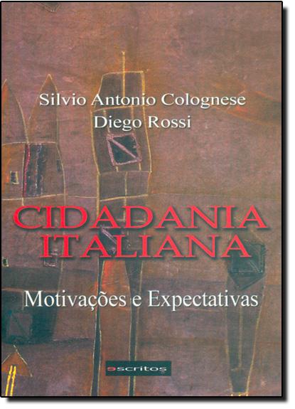 Cidadania Italiana: Motivações e Expectativas, livro de Silvio Antonio Colognese