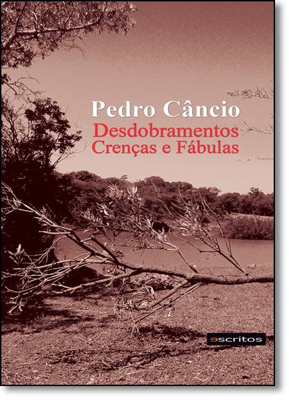 Desdobramentos Crenças e Fábulas, livro de Pedro Câncio
