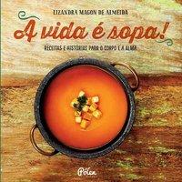 A vida é sopa!, livro de Almeida, Lizandra Magon de