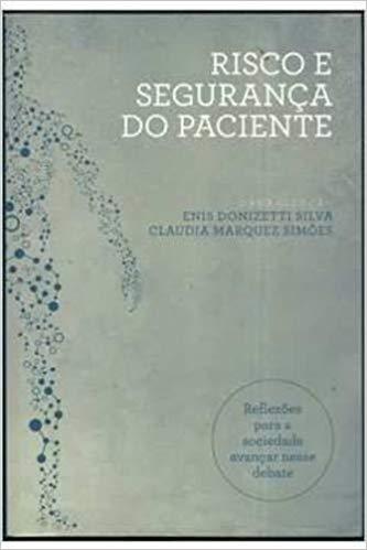 Risco e segurança do paciente - Reflexões para a sociedade avançar nesse debate, livro de Enis Donizetti Silva, Claudia Marquez Simões (orgs.)