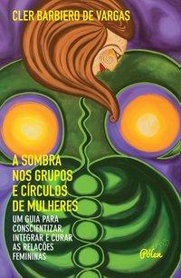 A sombra nos grupos e círculos de mulheres, livro de Vargas, Cler Barbiero de