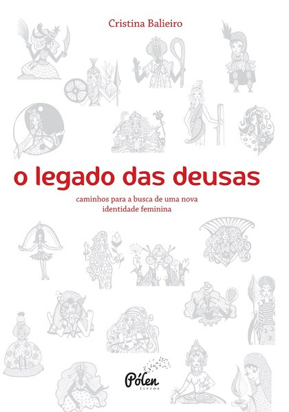 O legado das deusas (com baralho). Caminhos para a busca de uma nova identidade feminina - 2ª edição, livro de Cristina Balieiro