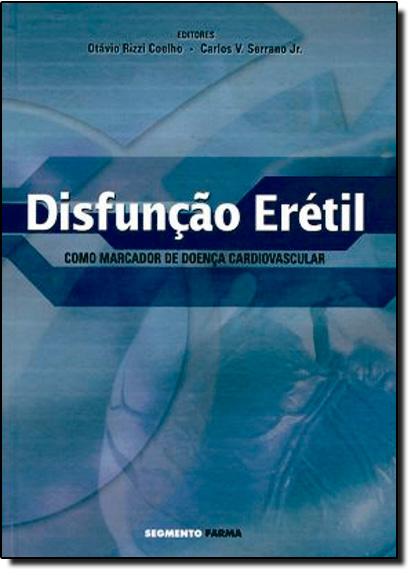 Disfunção Erétil como Marcador de Doença Cardiovascular, livro de Otavio Rizzi Coelho | Carlos Serrano Jr