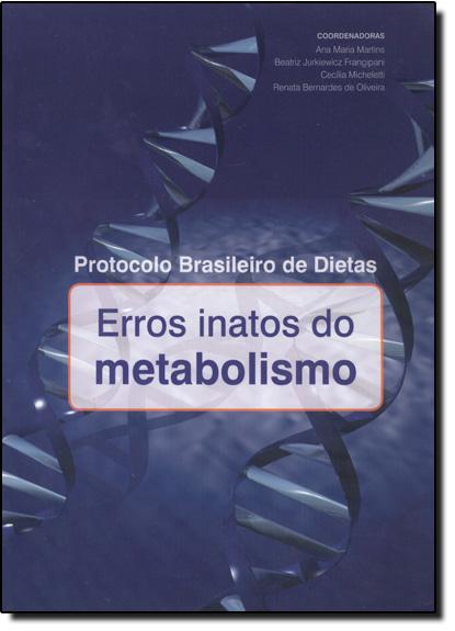 Protocolo Brasileiro de Dietas: Erros Inatos do Metabolismo, livro de Ana Maria Martins