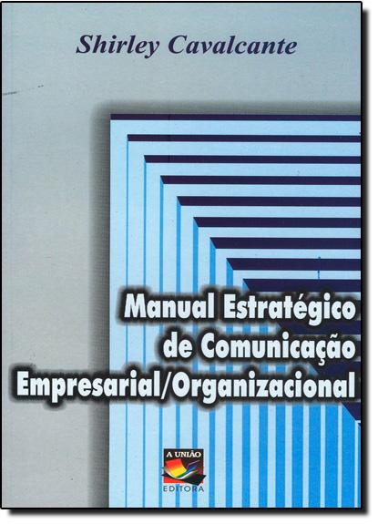 Manual Estrátegico de Comunicação Empresarial - Organizacional, livro de Shirley Cavalcante