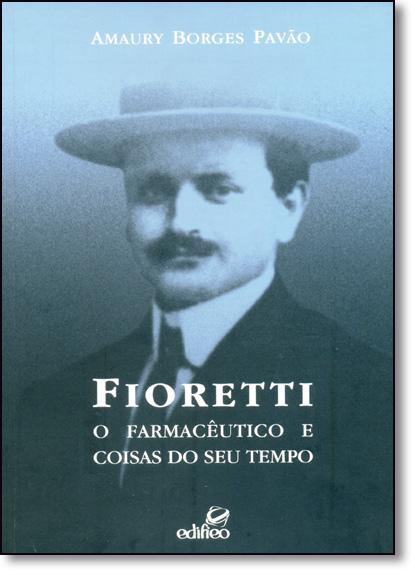Fioretti: O Farmacêutico e Coisas do seu Tempo, livro de Amaury Borges Pavão