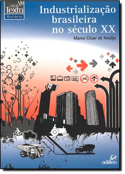 Industrializacao Brasileira no Seculo X X, livro de Marco César de Araujo